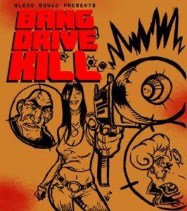 "Blood Squad: ""Bang Drive Kill"""